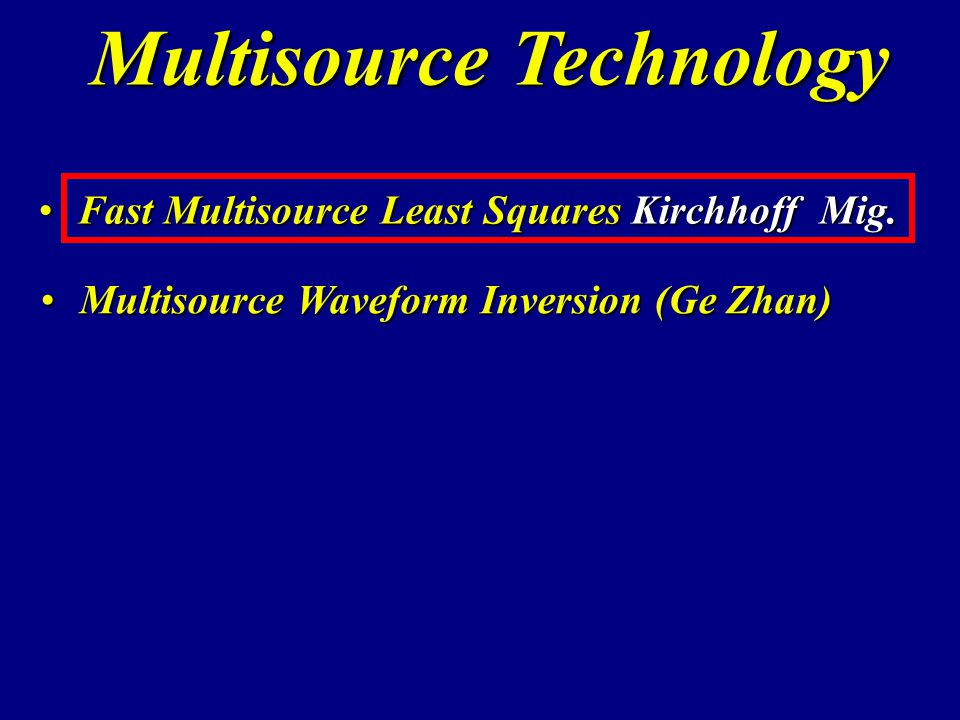 Fast Multisource Least Squares Kirchhoff Mig.Fast Multisource Least Squares Kirchhoff Mig. Multisource Waveform Inversion (Ge Zhan)Multisource Wavefor