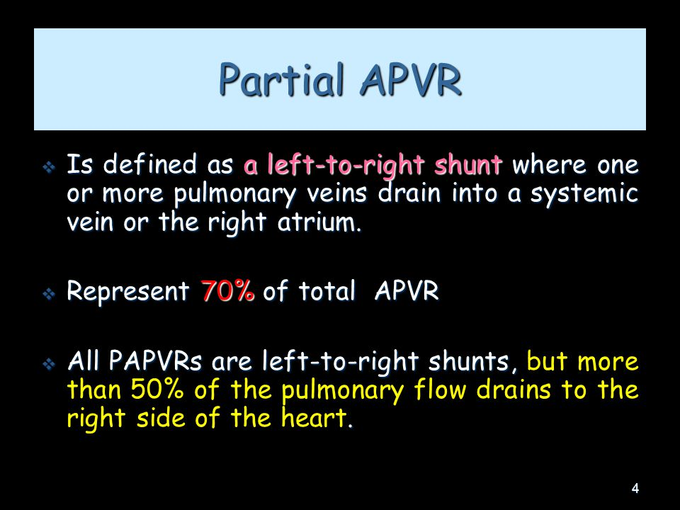 4 Partial APVR  Is defined as a left-to-right shunt where one or more pulmonary veins drain into a systemic vein or the right atrium.  Represent 70%
