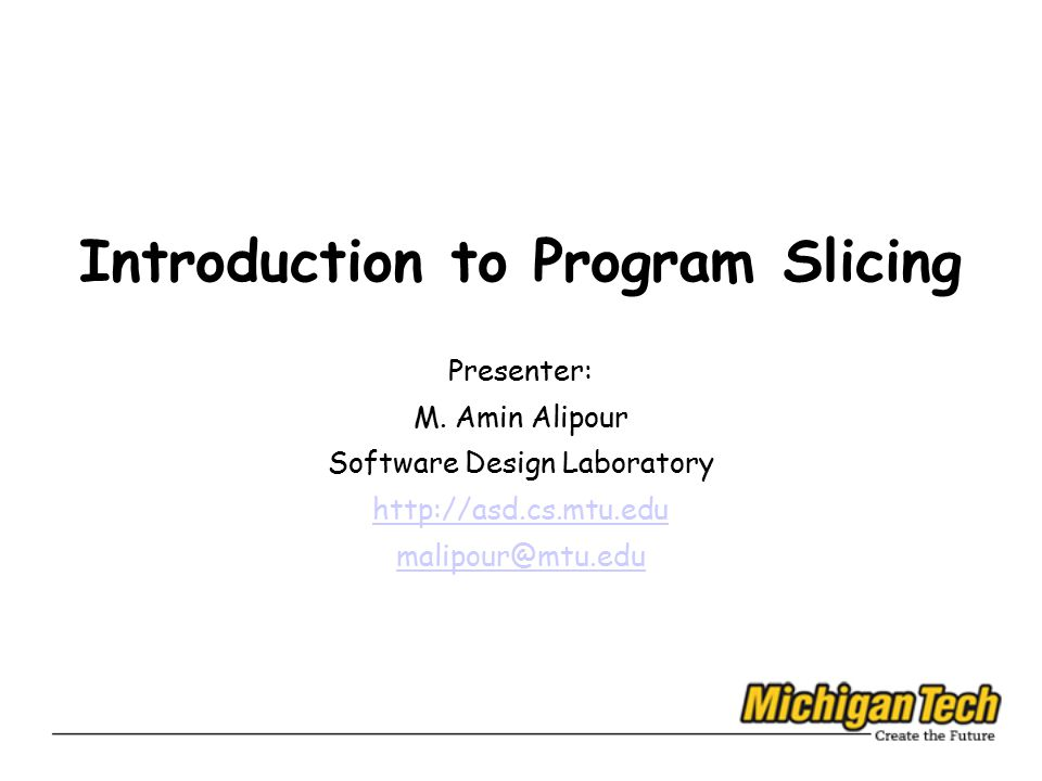 Introduction to Program Slicing Presenter: M.