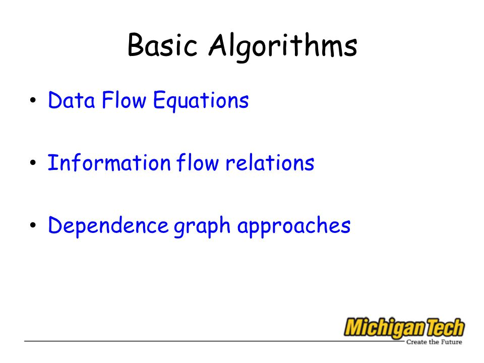 Basic Algorithms Data Flow Equations Information flow relations Dependence graph approaches