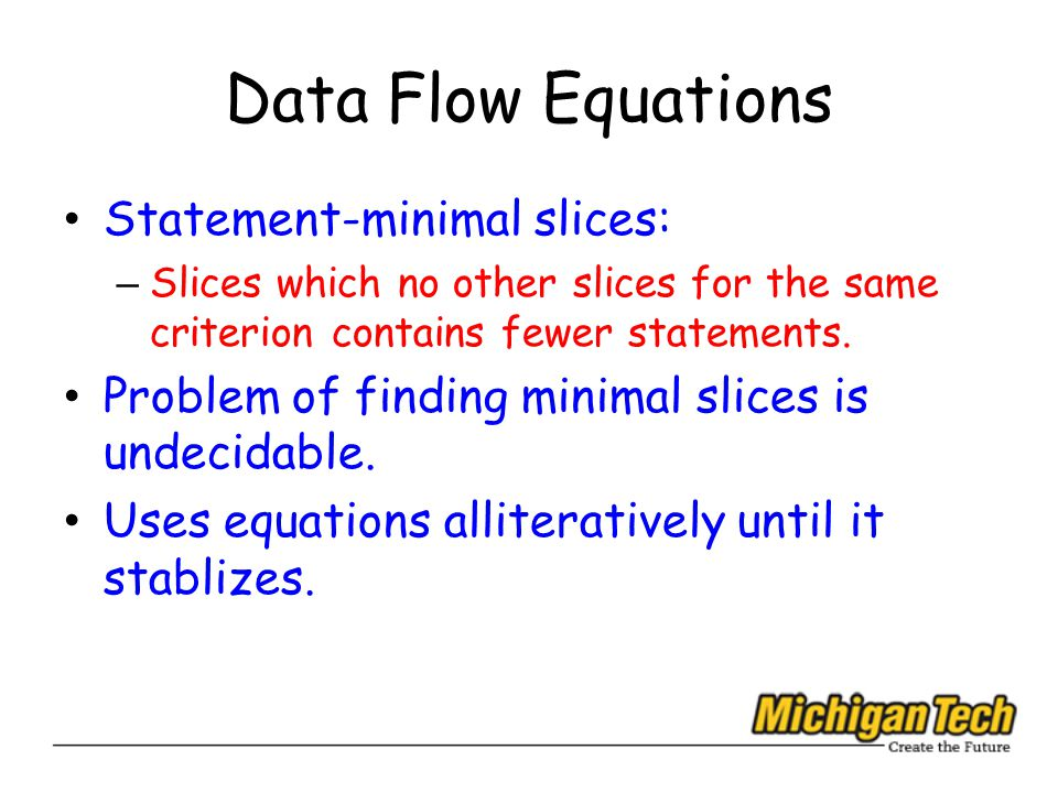 Data Flow Equations Statement-minimal slices: – Slices which no other slices for the same criterion contains fewer statements.