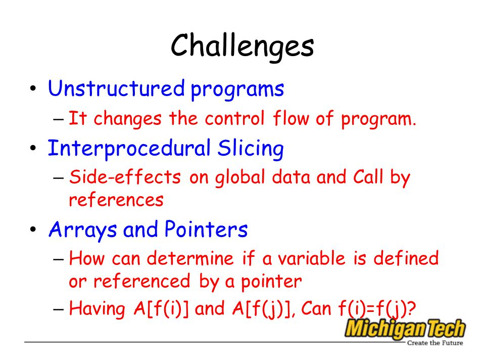 Challenges Unstructured programs – It changes the control flow of program.