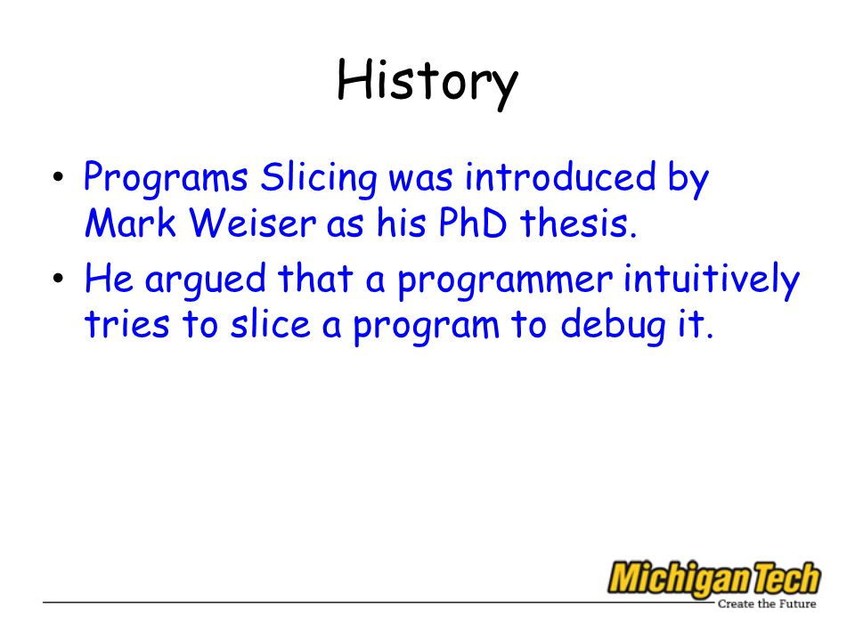 History Programs Slicing was introduced by Mark Weiser as his PhD thesis.
