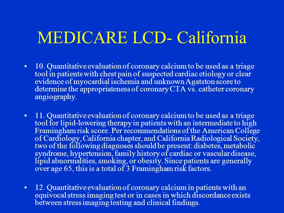 MEDICARE LCD- California 10. Quantitative evaluation of coronary calcium to be used as a triage tool in patients with chest pain of suspected cardiac