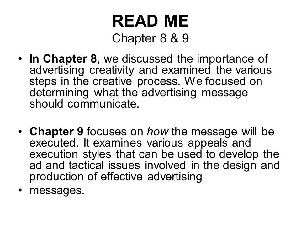READ ME Chapter 8 & 9 In Chapter 8, we discussed the importance of advertising creativity and examined the various steps in the creative process. We f