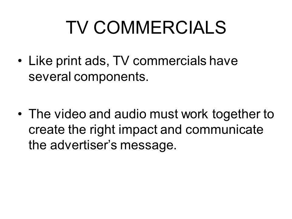TV COMMERCIALS Like print ads, TV commercials have several components.