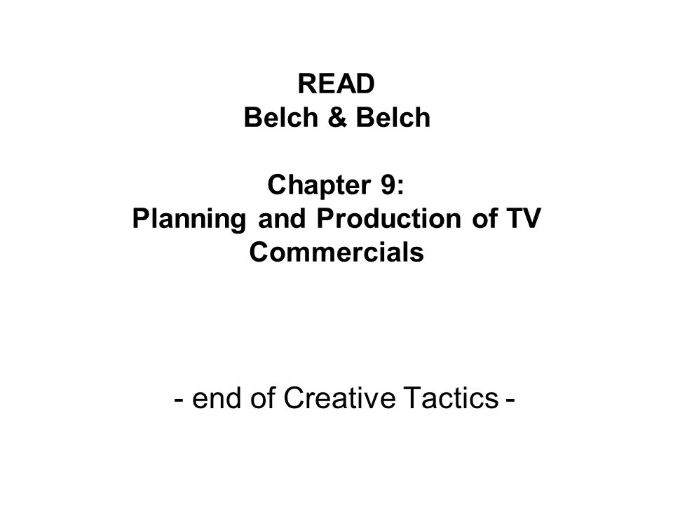 READ Belch & Belch Chapter 9: Planning and Production of TV Commercials - end of Creative Tactics -