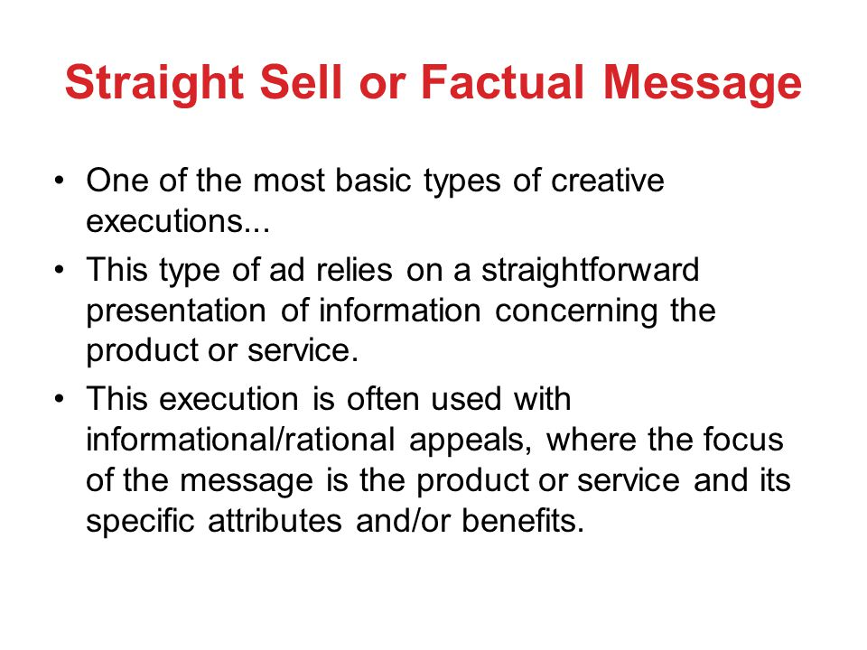 Straight Sell or Factual Message One of the most basic types of creative executions...