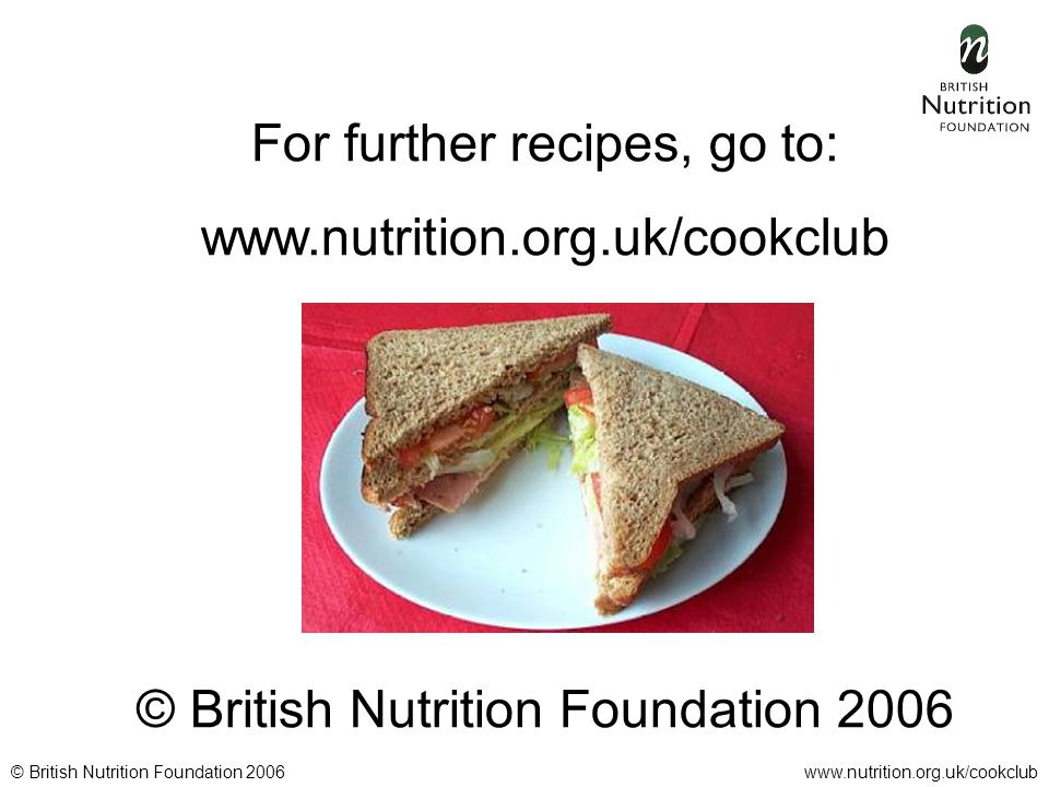 © British Nutrition Foundation 2006www.nutrition.org.uk/cookclub For further recipes, go to: www.nutrition.org.uk/cookclub © British Nutrition Foundation 2006