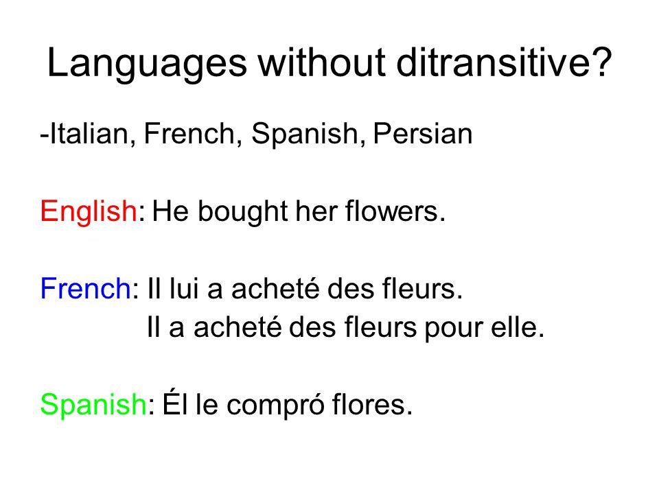 Languages without ditransitive? -Italian, French, Spanish, Persian English: He bought her flowers. French: Il lui a acheté des fleurs. Il a acheté des