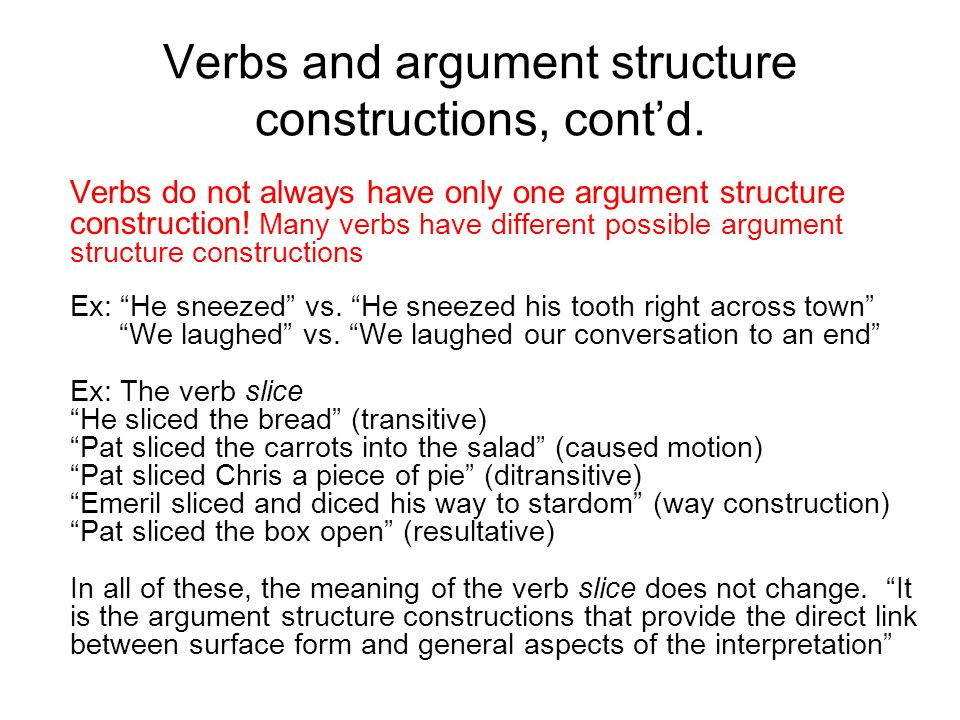 Verbs and argument structure constructions, cont'd. Verbs do not always have only one argument structure construction! Many verbs have different possi
