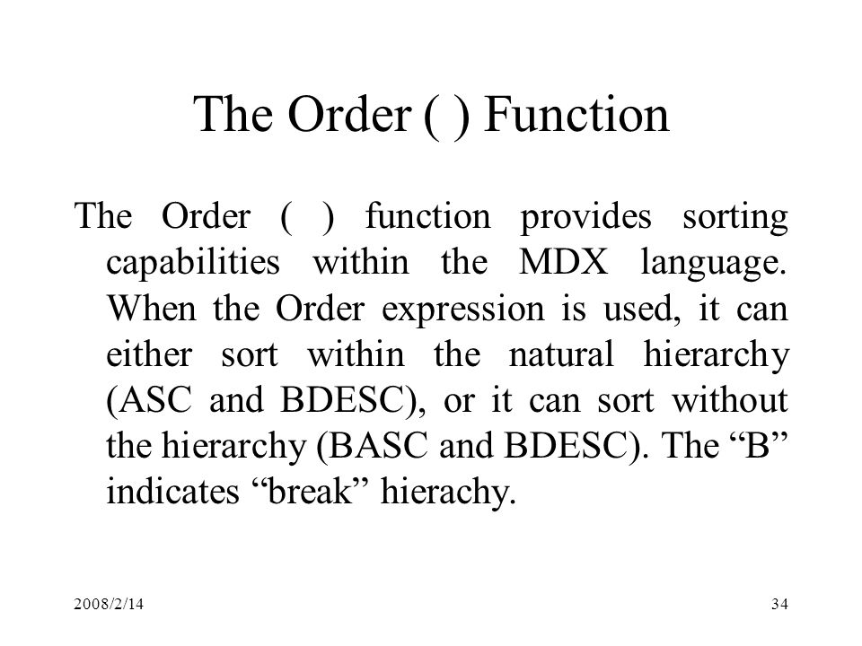 2008/2/1434 The Order ( ) Function The Order ( ) function provides sorting capabilities within the MDX language.