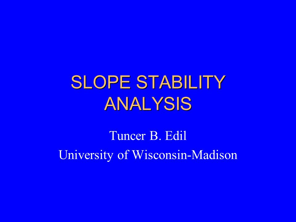 SLOPE STABILITY ANALYSIS Tuncer B. Edil University of Wisconsin-Madison