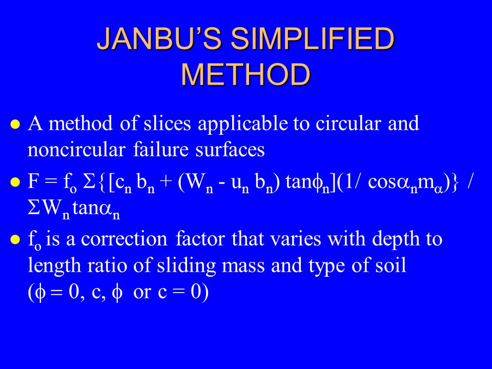 JANBU'S SIMPLIFIED METHOD l A method of slices applicable to circular and noncircular failure surfaces F = f o  [c n b n + (W n - u n b n ) tan  n