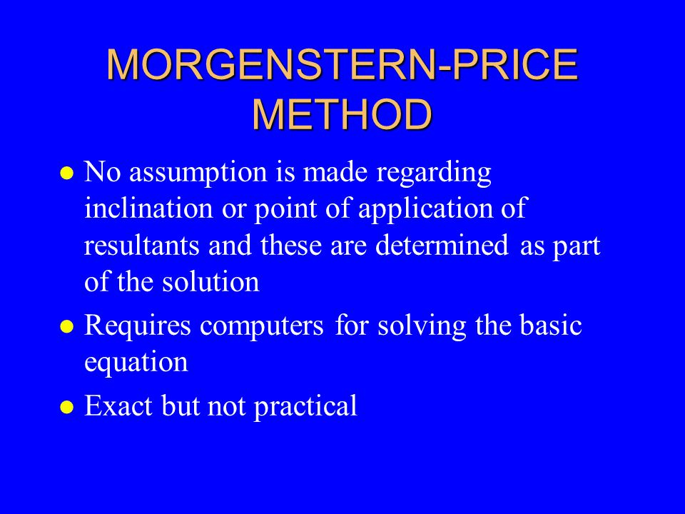 MORGENSTERN-PRICE METHOD l No assumption is made regarding inclination or point of application of resultants and these are determined as part of the s