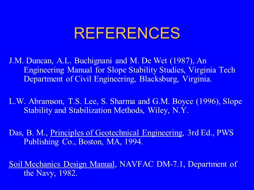 REFERENCES J.M. Duncan, A.L. Buchignani and M. De Wet (1987), An Engineering Manual for Slope Stability Studies, Virginia Tech Department of Civil Eng