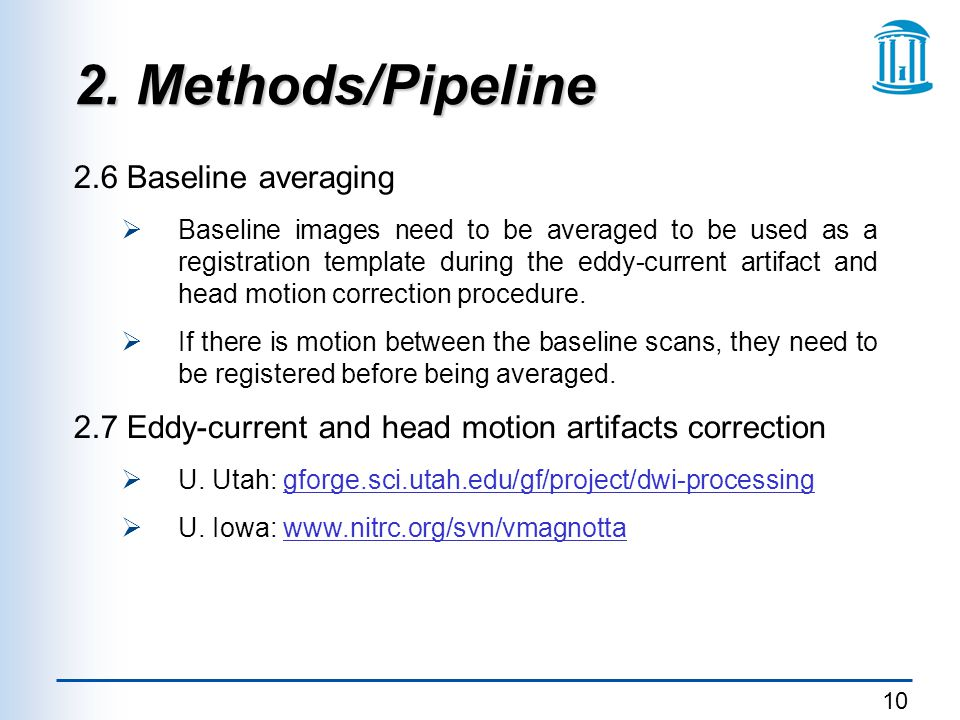 10 2. Methods/Pipeline 2.6 Baseline averaging  Baseline images need to be averaged to be used as a registration template during the eddy-current arti