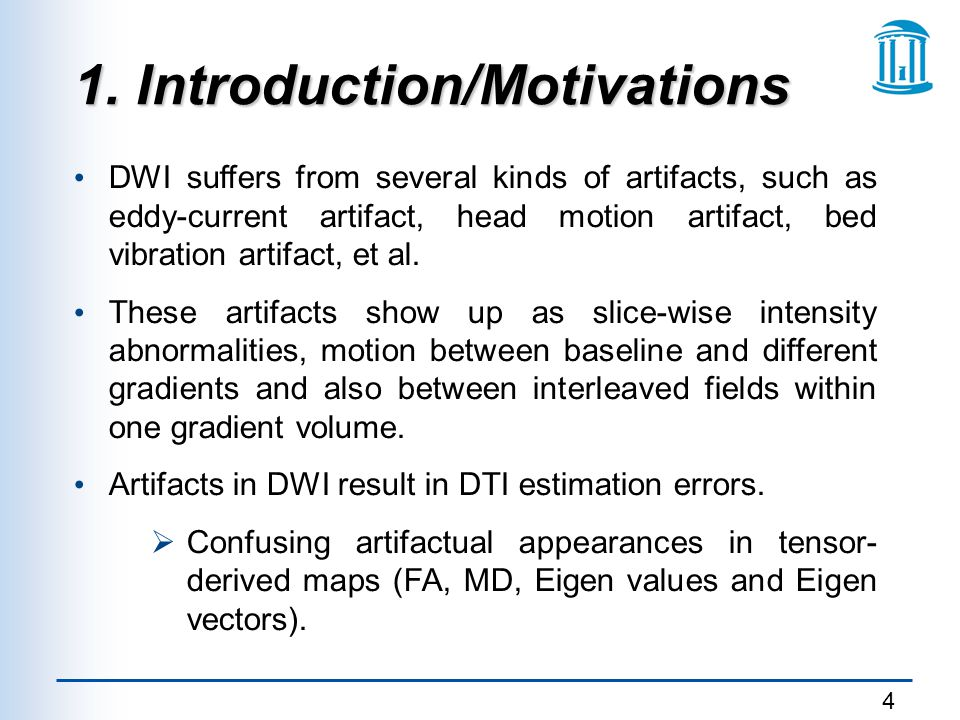 4 1. Introduction/Motivations DWI suffers from several kinds of artifacts, such as eddy-current artifact, head motion artifact, bed vibration artifact