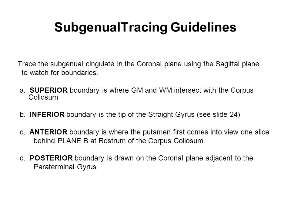 SubgenualTracing Guidelines Trace the subgenual cingulate in the Coronal plane using the Sagittal plane to watch for boundaries.