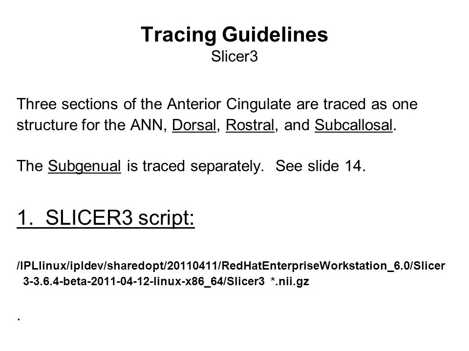 Tracing Guidelines Slicer3 Three sections of the Anterior Cingulate are traced as one structure for the ANN, Dorsal, Rostral, and Subcallosal.