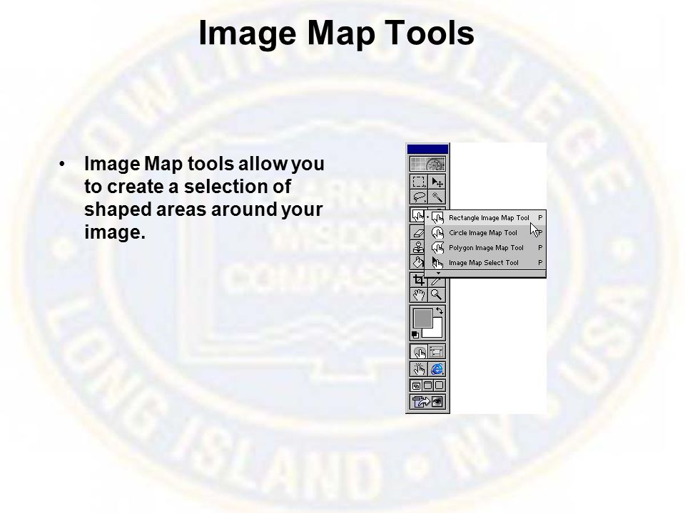 Image Map Tools Image Map tools allow you to create a selection of shaped areas around your image.