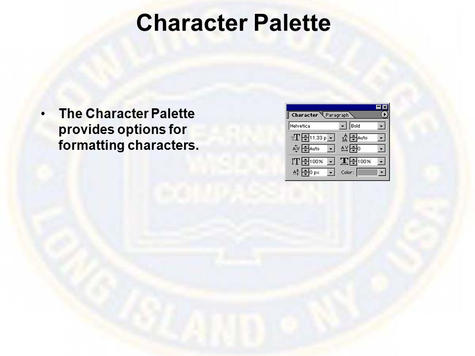Character Palette The Character Palette provides options for formatting characters.