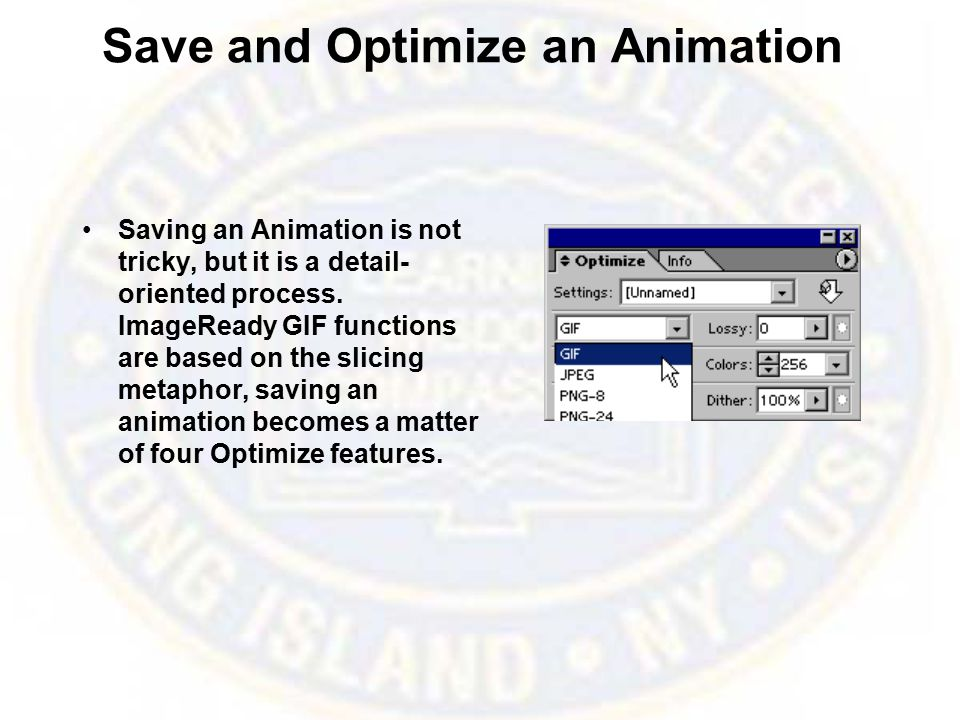Save and Optimize an Animation Saving an Animation is not tricky, but it is a detail- oriented process.