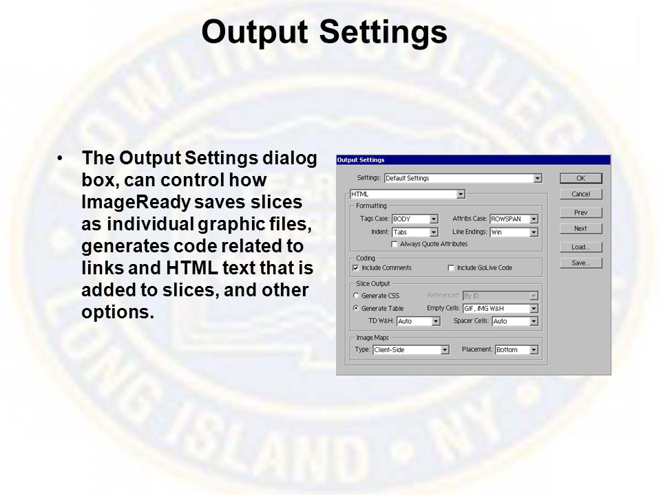 Output Settings The Output Settings dialog box, can control how ImageReady saves slices as individual graphic files, generates code related to links and HTML text that is added to slices, and other options.