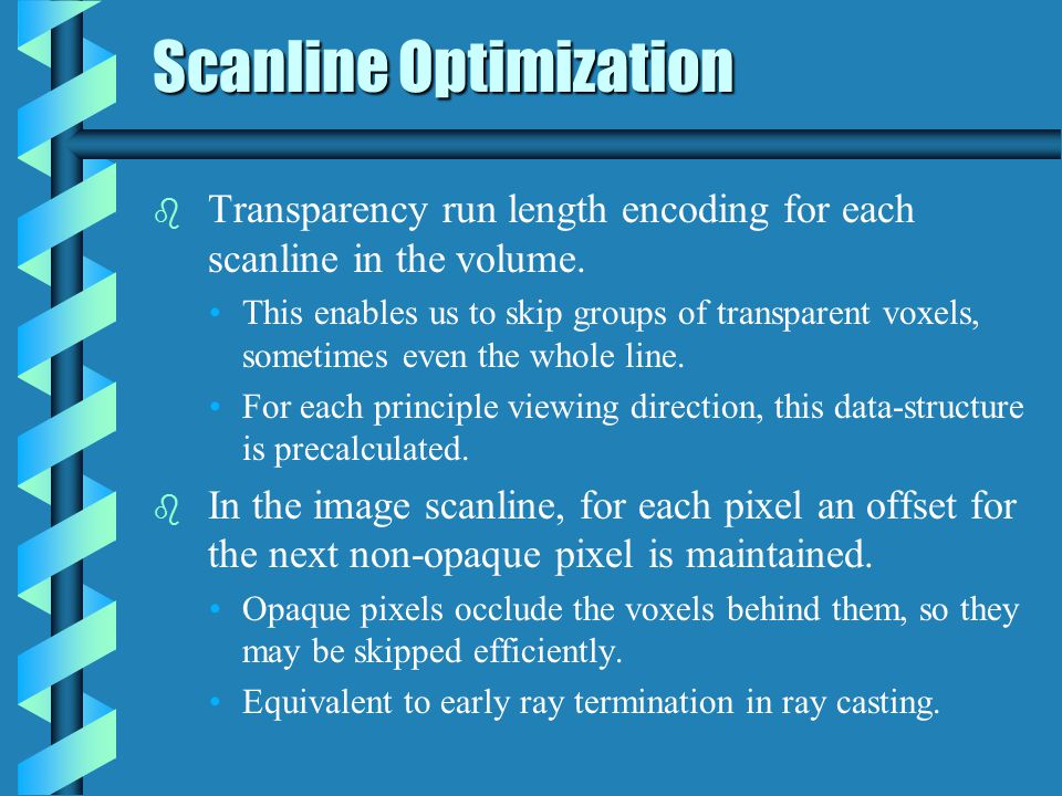 Scanline Optimization b Transparency run length encoding for each scanline in the volume.