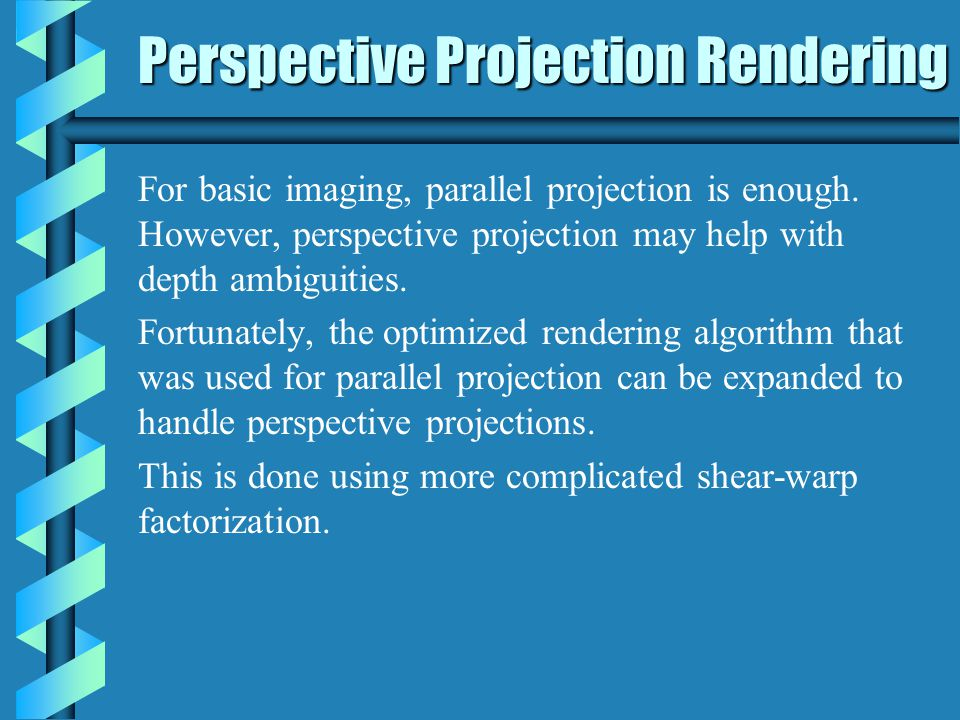 Perspective Projection Rendering For basic imaging, parallel projection is enough.
