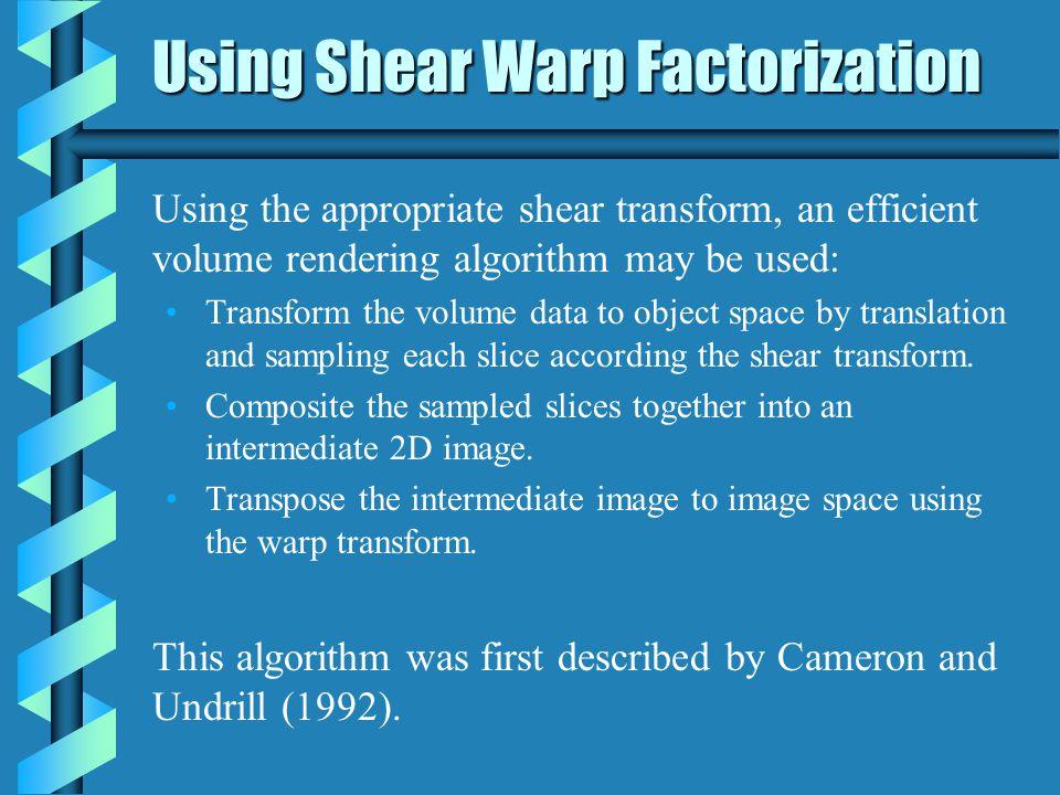 Using Shear Warp Factorization