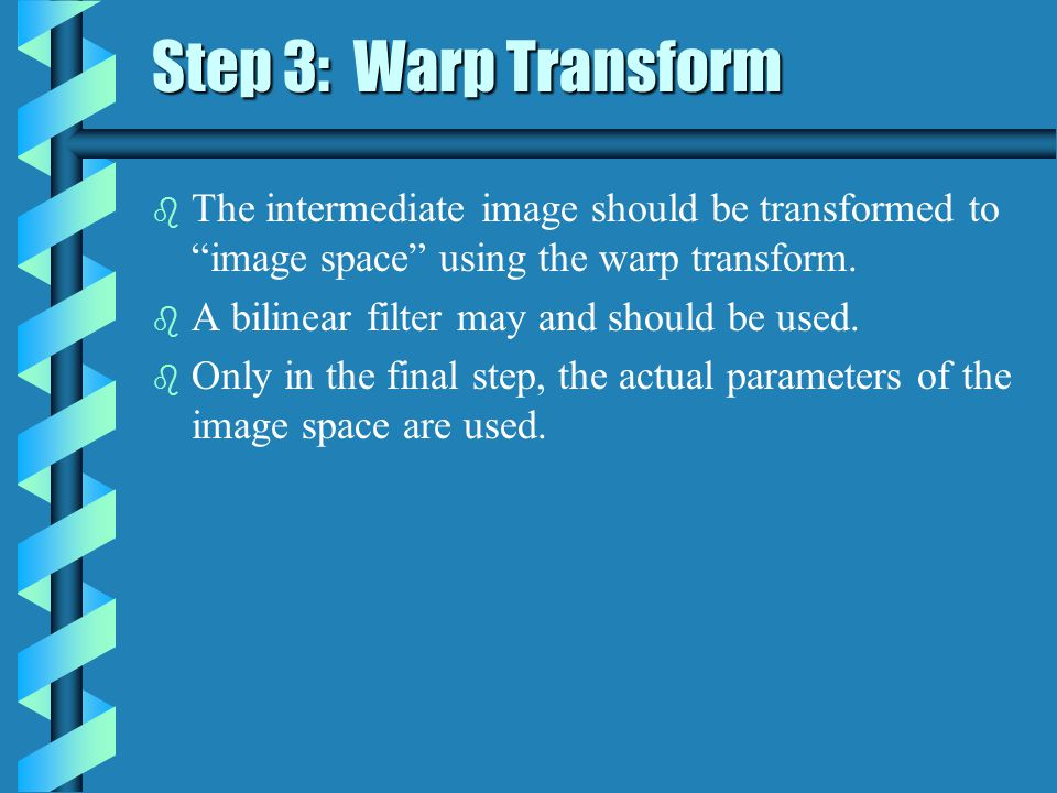 Step 3: Warp Transform b The intermediate image should be transformed to image space using the warp transform.