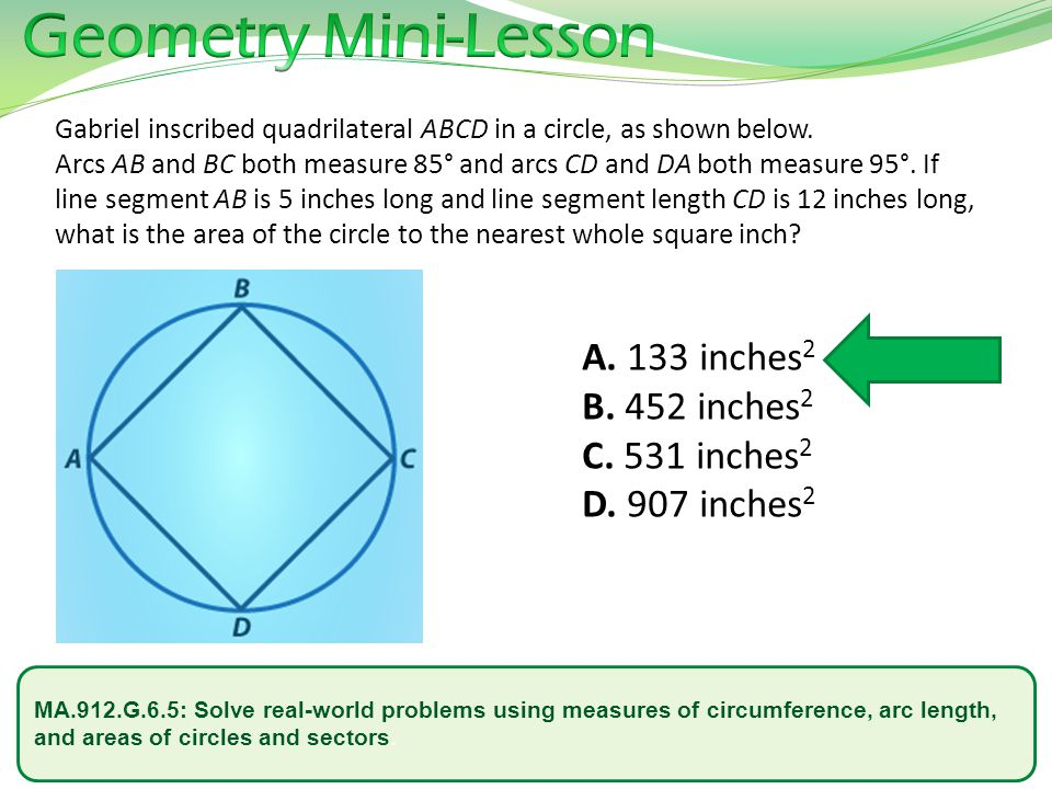 MA.912.G.6.5: Solve real-world problems using measures of circumference, arc length, and areas of circles and sectors. Gabriel inscribed quadrilateral