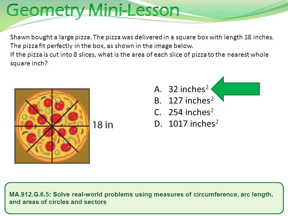 MA.912.G.6.5: Solve real-world problems using measures of circumference, arc length, and areas of circles and sectors. Shawn bought a large pizza. The