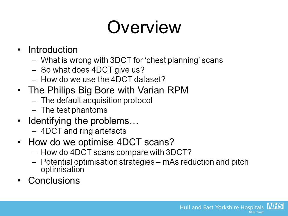 Overview Introduction –What is wrong with 3DCT for 'chest planning' scans –So what does 4DCT give us.