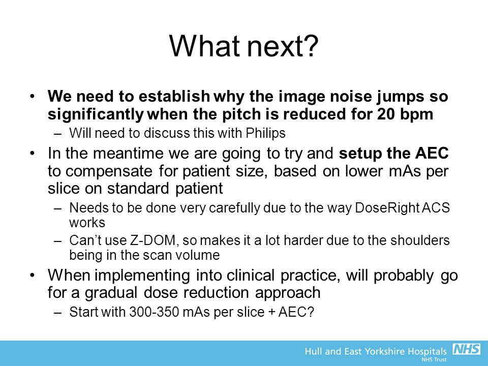 What next? We need to establish why the image noise jumps so significantly when the pitch is reduced for 20 bpm –Will need to discuss this with Philip