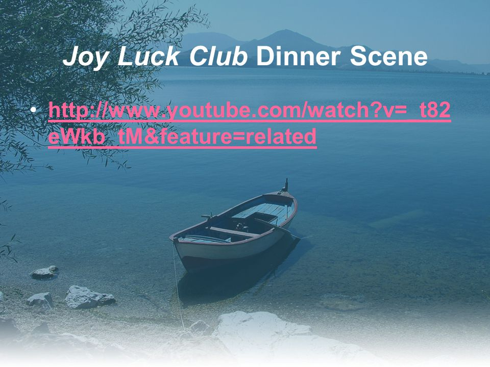 Joy Luck Club Dinner Scene http://www.youtube.com/watch v=_t82 eWkb_tM&feature=relatedhttp://www.youtube.com/watch v=_t82 eWkb_tM&feature=related