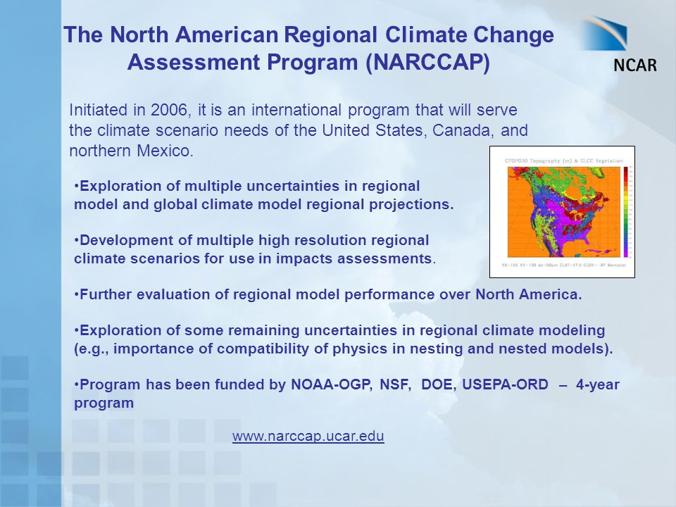 The North American Regional Climate Change Assessment Program (NARCCAP) Exploration of multiple uncertainties in regional model and global climate mod