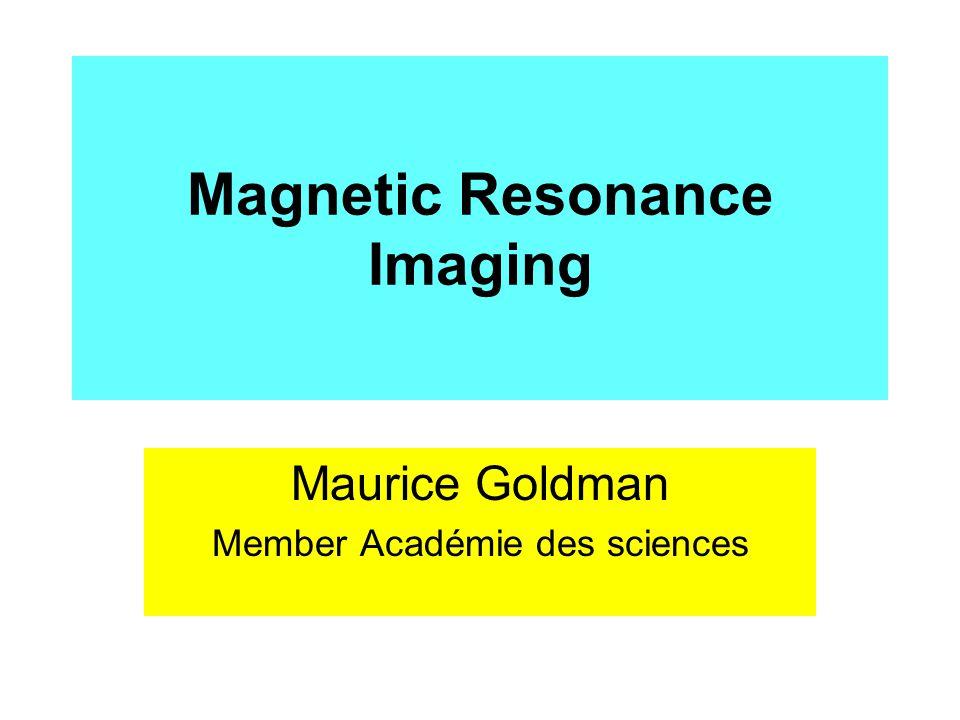 Magnetic Resonance Imaging Maurice Goldman Member Académie des sciences