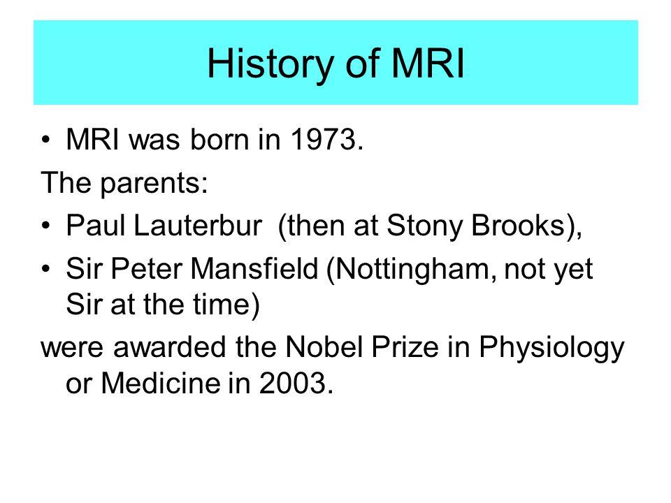 History of MRI MRI was born in 1973.