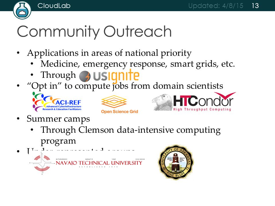 Updated: 4/8/15 CloudLab Community Outreach Applications in areas of national priority Medicine, emergency response, smart grids, etc.