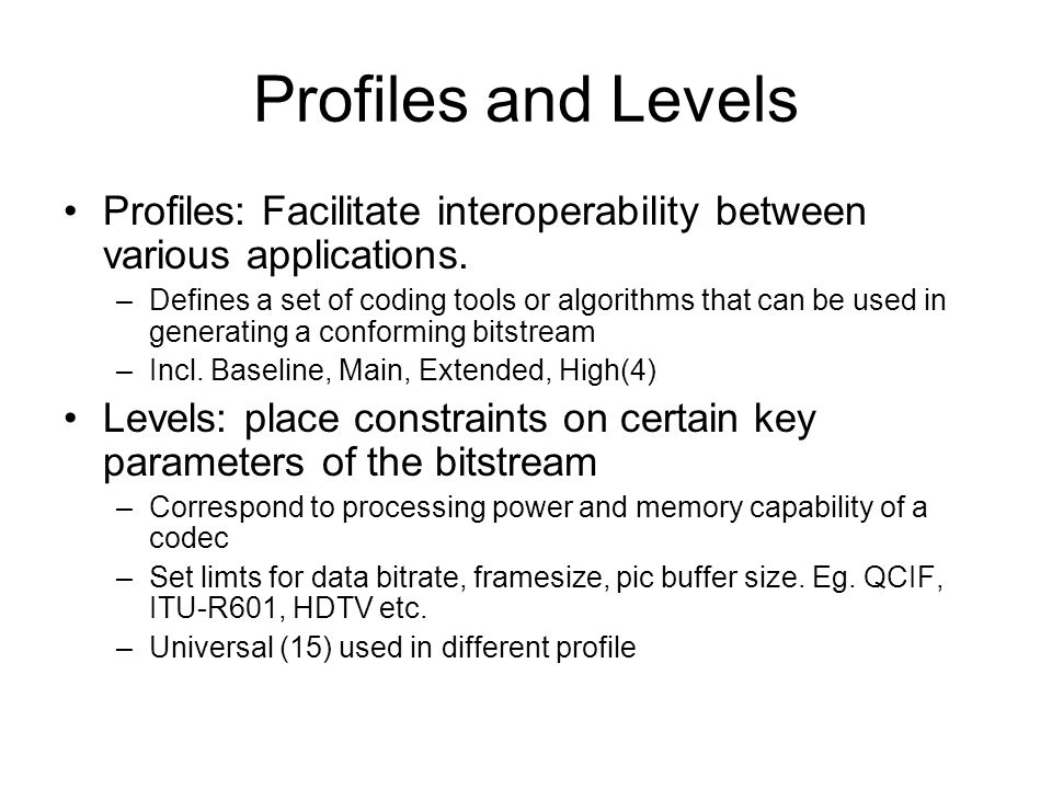 Profiles and Levels Profiles: Facilitate interoperability between various applications.