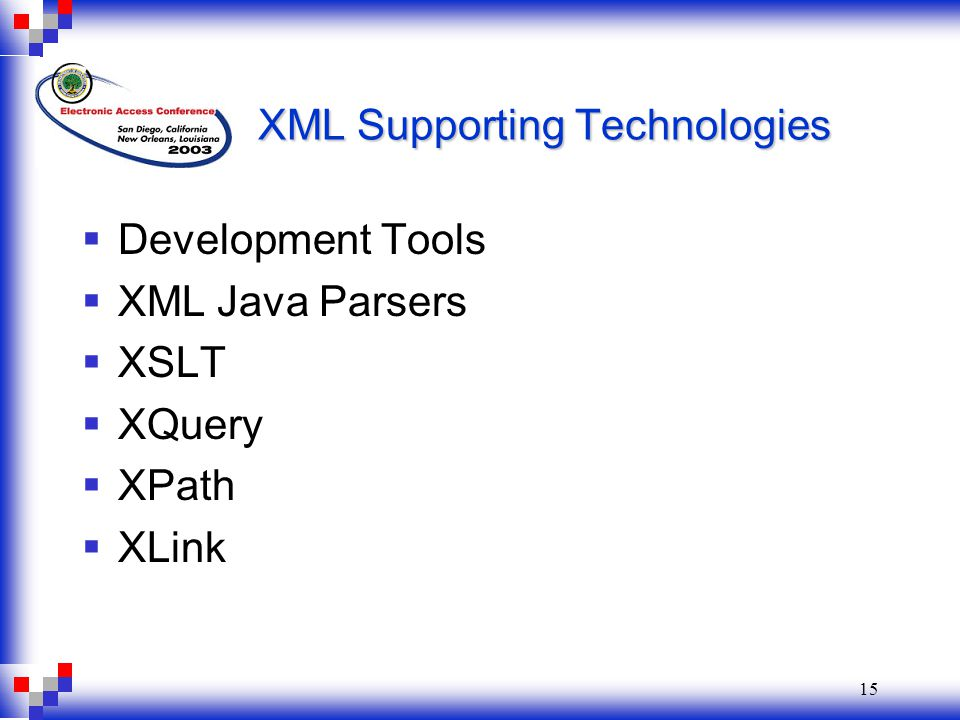 15 XML Supporting Technologies  Development Tools  XML Java Parsers  XSLT  XQuery  XPath  XLink