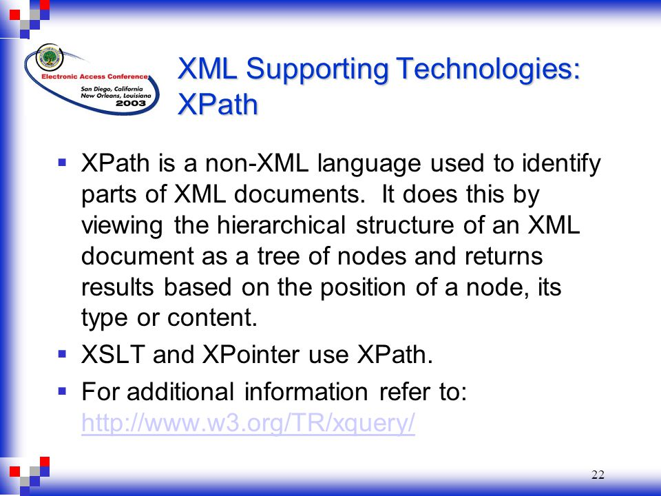 22 XML Supporting Technologies: XPath  XPath is a non-XML language used to identify parts of XML documents.