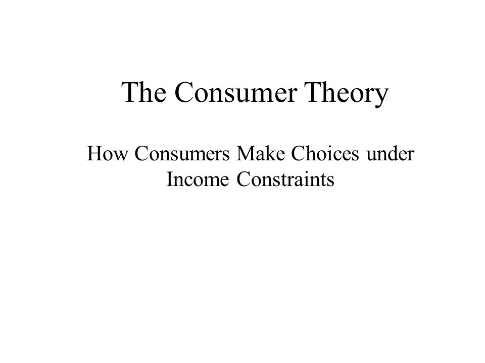 The Consumer Theory How Consumers Make Choices under Income Constraints