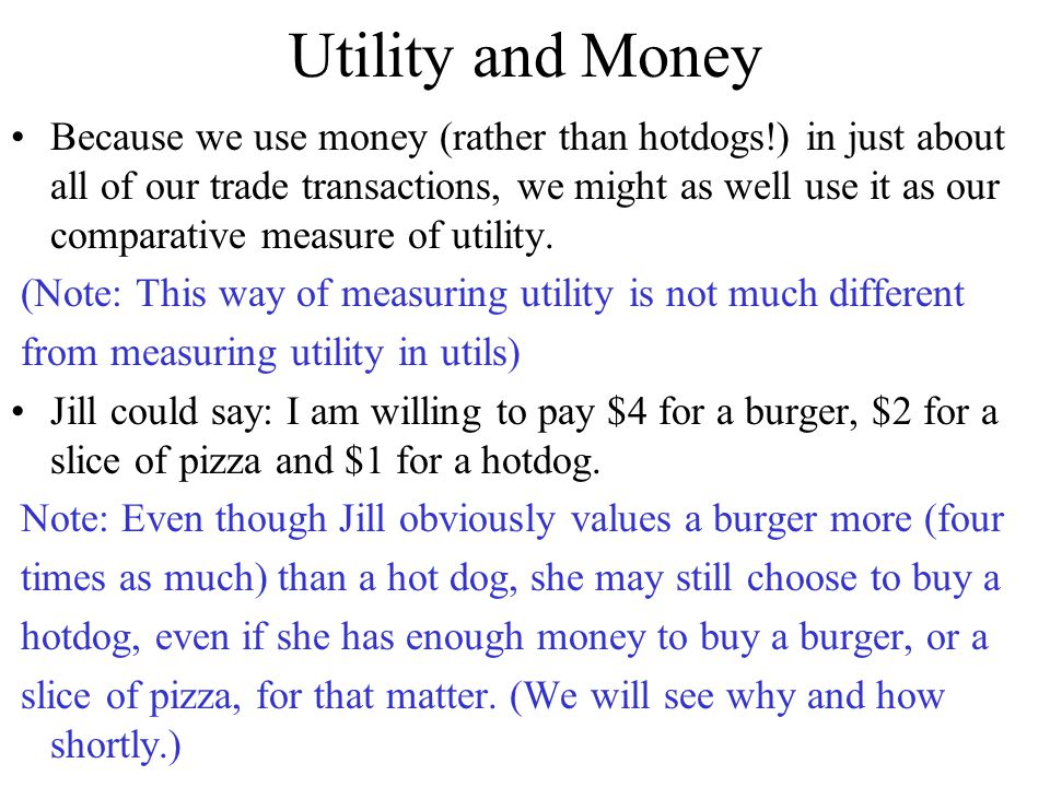 Utility and Money Because we use money (rather than hotdogs!) in just about all of our trade transactions, we might as well use it as our comparative
