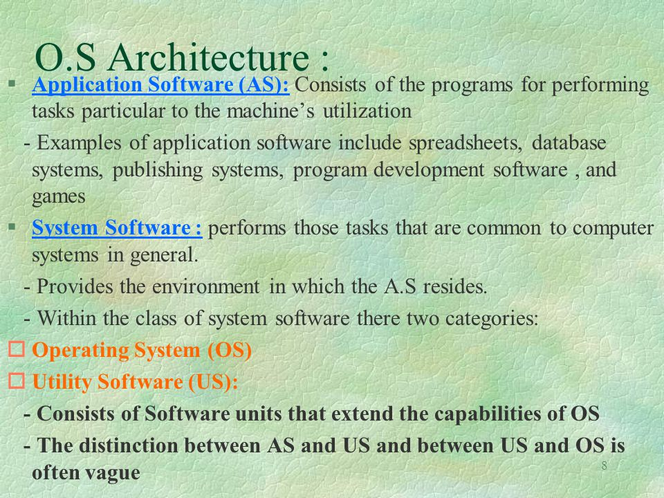 9 O.S Architecture : §Consists of two parts: u The Shell uThe Kernel The Shell : - The part of the OS that defines the interface between the operating system and its users - The job of the shell is to communicate with the user, or users, of the machine.