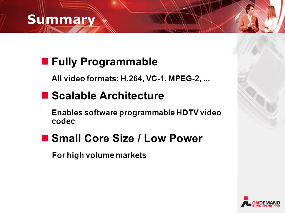 Summary Fully Programmable All video formats: H.264, VC-1, MPEG-2,...