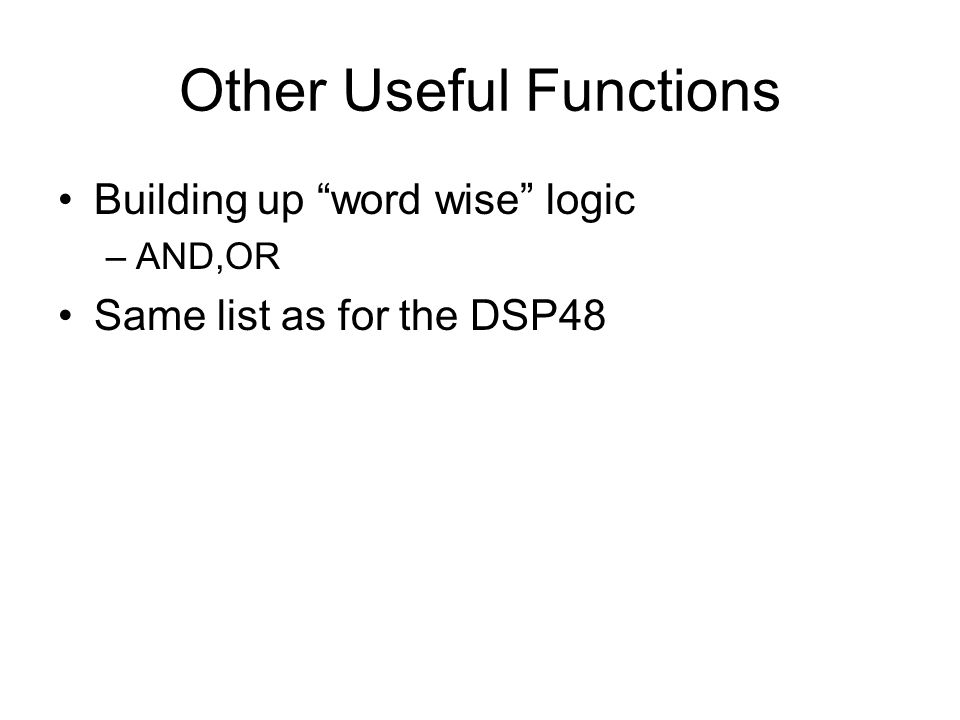 Other Useful Functions Building up word wise logic –AND,OR Same list as for the DSP48