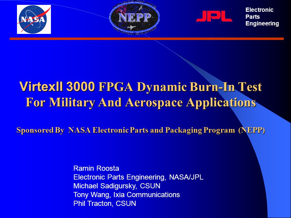 VirtexII 3000 FPGA Dynamic Burn-In Test For Military And Aerospace Applications Sponsored By NASA Electronic Parts and Packaging Program (NEPP) Electr
